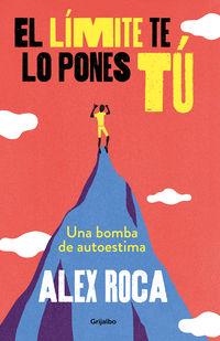 El limite te lo pones tu - Alex Roca Campillo
