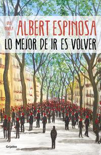 Lo Mejor De Ir Es Volver - Albert Espinosa
