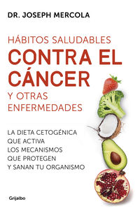 HABITOS SALUDABLES CONTRA EL CANCER Y OTRAS ENFERMEDADES - LA DIETA CETOGENICA QUE ACTIVA LOS MECANISMOS QUE PROTEGEN Y SANAN TU ORGANISMO