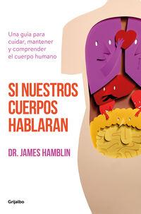 Si Nuestros Cuerpos Hablaran - Una Guia Para Cuidar, Mantener Y Comprender El Cuerpo Humano - James Hamblin