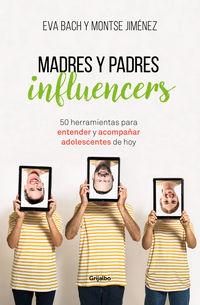 Madres Y Padres Influencers - 50 Herramientas Para Entender Y Acompañar Adolescentes De Hoy - Eva Bach / Montse Jimenez