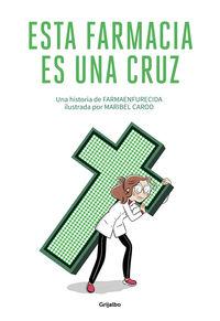 Esta Farmacia Es Una Cruz - GUILLERMO M. MELGAR (FARMAENFURECIDA) / Maribel Carod