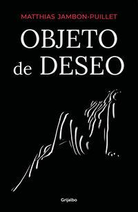 Objeto De Deseo - Matthias Jambon-Puillet