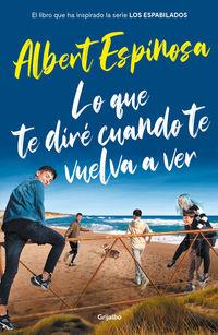 Lo Que Te Dire Cuando Te Vuelva A Ver (el Libro Que Ha Inspirado La Serie Los Espabilados) - Albert Espinosa