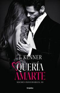 Queria Amarte - Noches Inolvidables 3 - J. Kenner