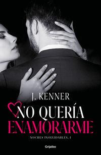 No Queria Enamorarme - Noches Inolvidables 1 - J. Kenner