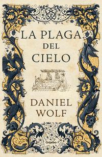 Plaga Del Cielo, La (saga De Los Fleury 4) - Daniel Wolf