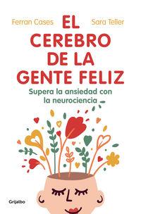 el cerebro de la gente feliz - supera la ansiedad con ayuda de la neurociencia - Ferran Cases / Sara Teller