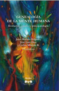 Genealogia De La Mente Humana - Evolucion, Cerebro Y Psicopatologia - Jairo Muñoz Delgado / Jose Luis Diaz / Carlos Moreno