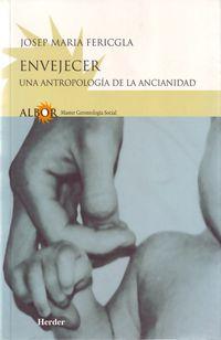 Envejecer - Una Antropologia De La Ancianidad - Josep Maria Fericgla