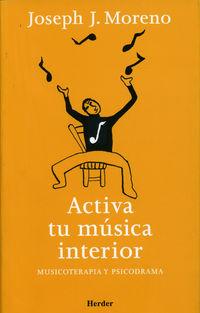 Activa Tu Musica Interior - Musicoterapia Y Psicodrama - - Joseph J. Moreno