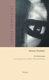 OBRAS COMPLETAS (R. PANIKKAR) - TOMO IV. HINDUISMO VOL.1 LA EXPERIENCIA VEDICA. MANTRAMAÑJARI