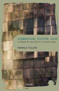 Sobrevivir, Existir, Vivir - La Terapia En Cada Fase De Las Psicosis Grave - Pamela Fuller