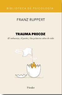 Trauma Precoz - El Embarazo, El Parto Y Los Primeros Años De Vida - Franz Ruppert