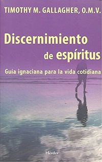 Discernimiento De Espiritus - Timothy M. Gallagher