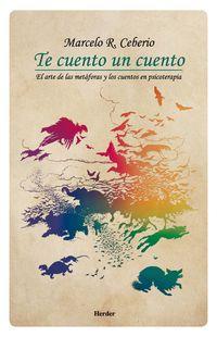 Te Cuento Un Cuento - El Arte De Las Metaforas Y Los Cuentos En Psicoterapia - Marcelo R. Cebeiro
