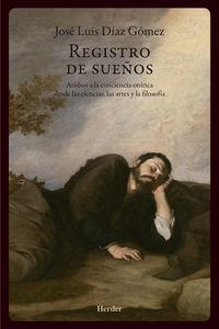 REGISTRO DE SUEÑOS - ATISBOS A LA CONCIENCIA ONIRICA DESDES LAS CIENCIAS, LAS ARTES Y LA FILOSOFIA