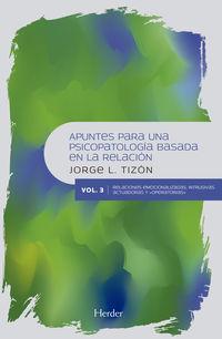 Apuntes Para Una Psicopatologia Basada En La Relacion 3 - Relaciones Emocionalizadas, Intrusivas, Actuadoras Y Operatorias - Jorge L. Tizon Garcia