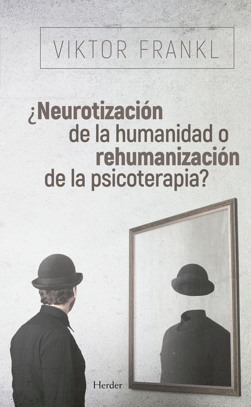 ¿neurotizacion De La Humanidad O Rehumanizacion De La Psicoterapia? - Viktor Frankl