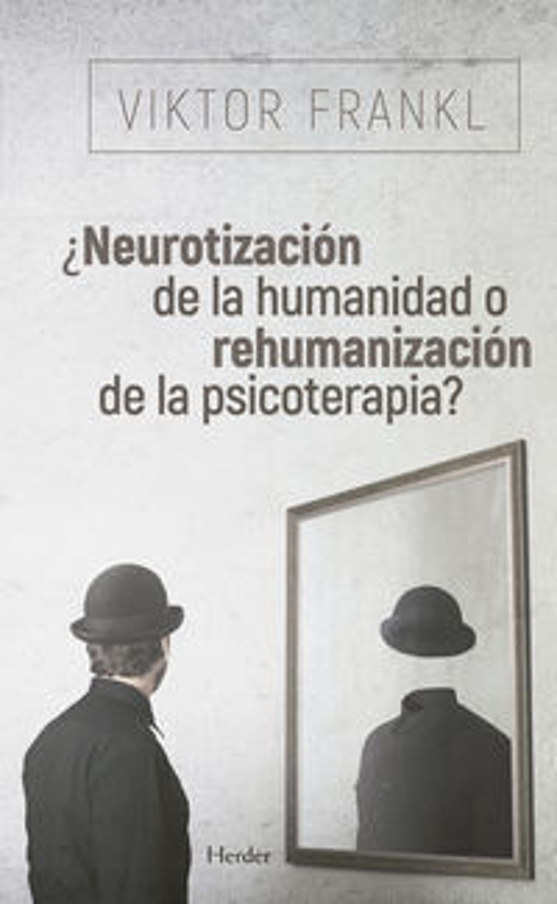 ¿NEUROTIZACION DE LA HUMANIDAD O REHUMANIZACION DE LA PSICOTERAPIA?