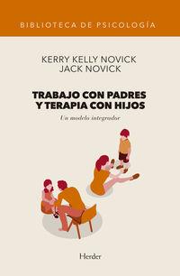 Trabajo Con Padres Y Terapia Con Hijos - Un Modelo Integrador - Kerry Kelly Novick / Jack Novick