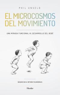 Microcosmos Del Movimiento, El - Una Mirada Funcional Al Desarrollo Del Bebe - Philipp Unseld