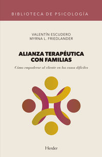 Alianza Terapeutica Con Familias - Como Empoderar Al Cliente En Los Casos Dificiles - Valentin Escudero / Myrna L. Friedlander