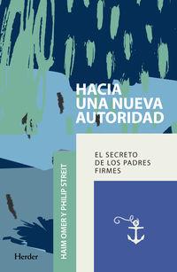 Hacia Una Nueva Autoridad - El Secreto De Los Padres Firmes - Haim Omer / Philip Streit