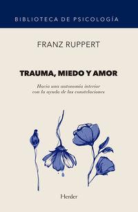 Trauma, Miedo Y Amor - Hacia Una Autonomia Interior Con La Ayuda De Las Constelaciones - Franz Ruppert