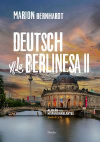 DEUTSCH A LA BERLINESA II - ALEMAN PARA HISPANOHABLANTES (B2)