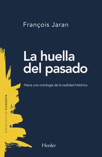 HUELLA DEL PASADO, LA - HACIA UNA ONTOLOGIA DE LA REALIDAD HISTORICA