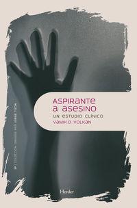 Aspirante A Asesino - Un Estudio Clinico - Vamik D. Volkan