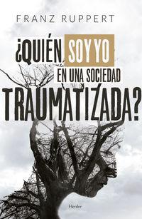 ¿quien Soy Yo En Una Sociedad Traumatizada? - Franz Ruppert