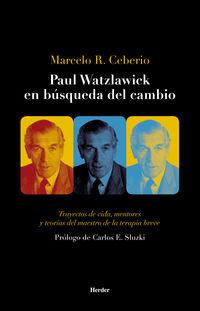 PAUL WATZLAWICK EN BUSQUEDA DEL CAMBIO - TRAYECTOS DE VIDA, MENTORES Y TEORIAS DEL MAESTRO DE LA TERAPIA BREVE