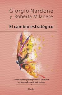 Cambio Estrategico, El - Como Hacer Que Las Personas Cambien Su Forma De Sentir Y De Actuar - Giorgio Nardone / Roberta Milanese