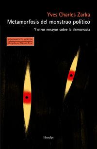 METAMORFOSIS DEL MONSTRUO POLITICO Y OTROS ENSAYOS SOBRE LA DEMOCRACIA