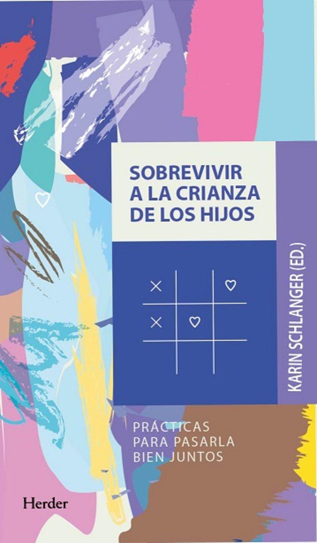 SOBREVIVIR A LA CRIANZA DE LOS HIJOS - PRACTICAS PARA PASARLA BIEN JUNTOS