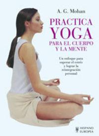 Practica Yoga Para El Cuerpo Y La Mente - A. G. Mohan