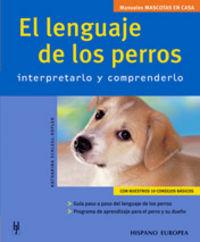 LENGUAJE DE LOS PERROS, EL - INTERPRETARLO Y COMPRENDERLO