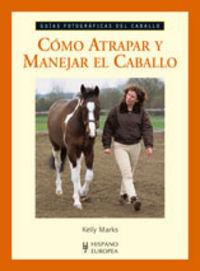 Como Atrapar Y Manejar El Caballo - Kelly Marks