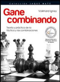 GANE COMBINANDO - TEORIA Y PRACTICA DE LA TACTICA Y LAS COMBINACIONE