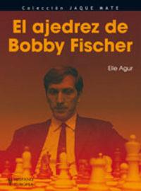 El ajedrez de bobby fischer - Elie Agur