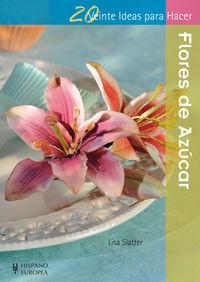 Flores De Azucar - Veinte Ideas Para Hacer - Lisa Slatter