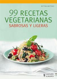 99 recetas vegetarianas - sabrosas y ligeras - Bettina Matthaei