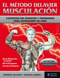 Metodo Delavier Musculacion, El - Ejercicios Sin Aparatos Y Programas Para Entrenarse En Casa - Frederic Delavier / Michael Gundill