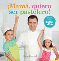 ¡mama, Quiero Ser Pastelero! - Sergi Vela Cardenas