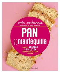 Pan Y Mantequilla - Recetas Veganas Sin Gluten Para Llenar Tu Cesta Del Pan - Erin Mckenna