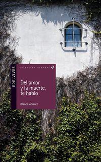 Del Amor, Y De La Muerte, Te Hablo - Blanca Alvarez