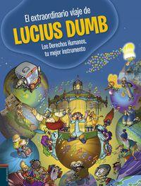 El extraordinario viaje de lucius dumb - Toti Martinez De Lezea / [ET AL. ] / Carlos Varela (il. )