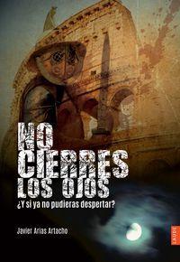 No Cierres Los Ojos ¿y Si Ya No Pudieras Despertar? - Javier Arias Artacho